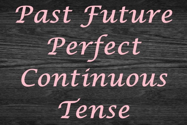 √ Pengertian, Rumus dan Contoh Future Past Perfect Continuous Tense